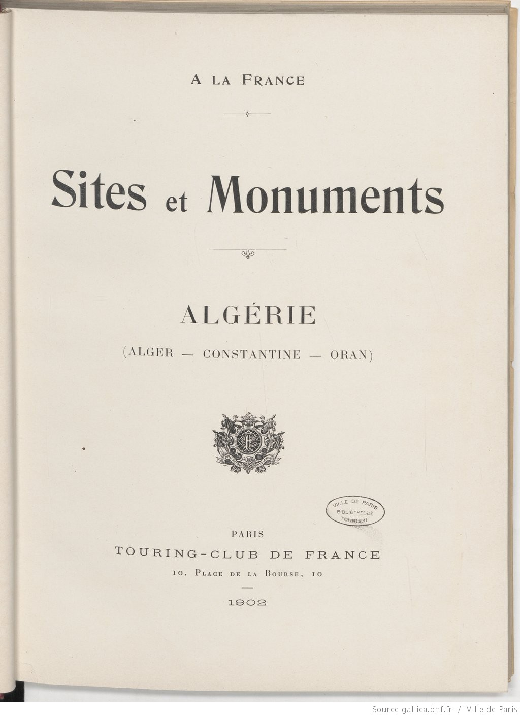 Touring Club de France, À la France : sites et monuments. Algérie (Alger, Constantine, Oran) (notices de Onésime Reclus) | Source : Gallica.fr BnF